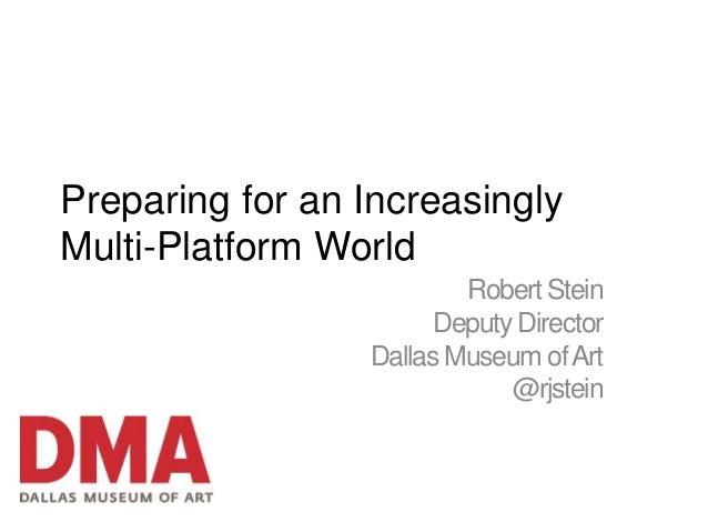 Preparing for an IncreasinglyMulti-Platform World                         Robert Stein                       Deputy Direct...
