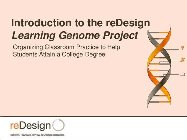 Introduction to the reDesign Learning Genome Project Organizing Classroom Practice to Help Students Attain a College Degree