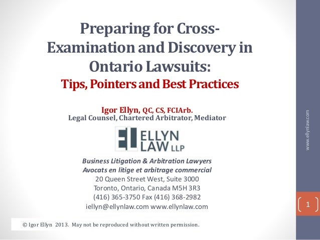 Preparing for Cross- Examination and Discovery in Ontario Lawsuits: Tips,PointersandBestPractices Igor Ellyn, QC, CS, FCIA...