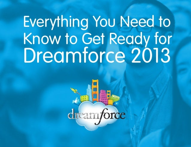 Everything You Need to Know to Get Ready for Dreamforce 2013
