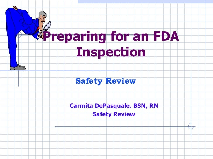 Preparing for an FDA Inspection Carmita DePasquale, BSN, RN Safety Review Safety Review