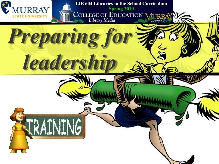 School Librarians and Leadership<br />LIB604 Libraries in the School CurriculumSpring 2010<br />