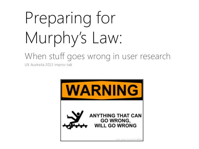 Preparing for Murphy's Law: When stuff goes wrong in user research UX Australia 2013 improv talk