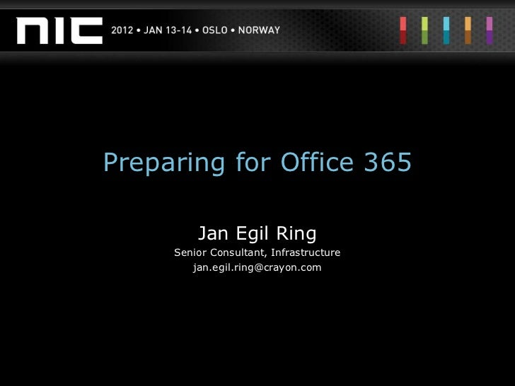 Preparing for Office 365         Jan Egil Ring     Senior Consultant, Infrastructure        jan.egil.ring@crayon.com