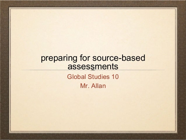 Preparing for source based assessments