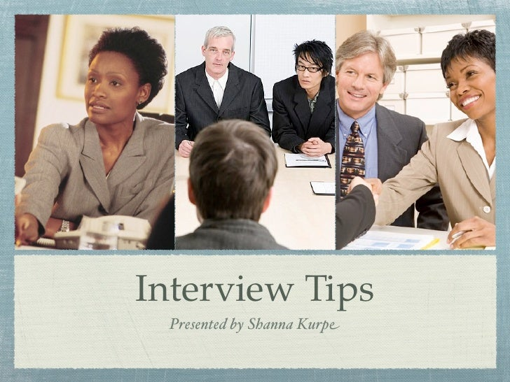 Interview Tips  Presented by Shanna Kurpe