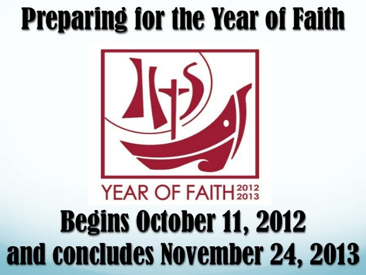 Preparing for the Year of Faith     Begins October 11, 2012and concludes November 24, 2013