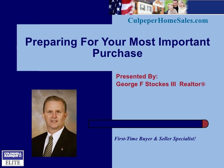 CulpeperHomeSales.com   Preparing For Your Most Important             Purchase                 Presented By:              ...