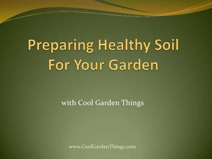 Preparing Healthy Soil For Your Garden
