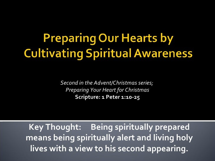 Second in the Advent/Christmas series;  Preparing Your Heart for Christmas Scripture: 1 Peter 1:10-25 Key Thought:  Being ...