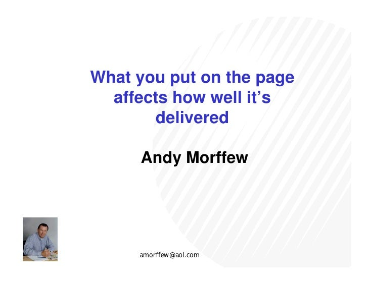 What you put on the page   affects how well it's        delivered       Andy Morffew          amorffew@aol.com