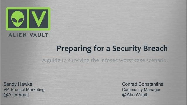 Preparing for a Security BreachA guide to surviving the Infosec worst case scenario.Conrad ConstantineCommunity Manager@Al...