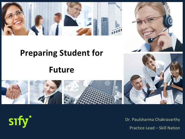Preparing Student for       Future                        Dr. Paulsharma Chakravarthy                          Practice Le...