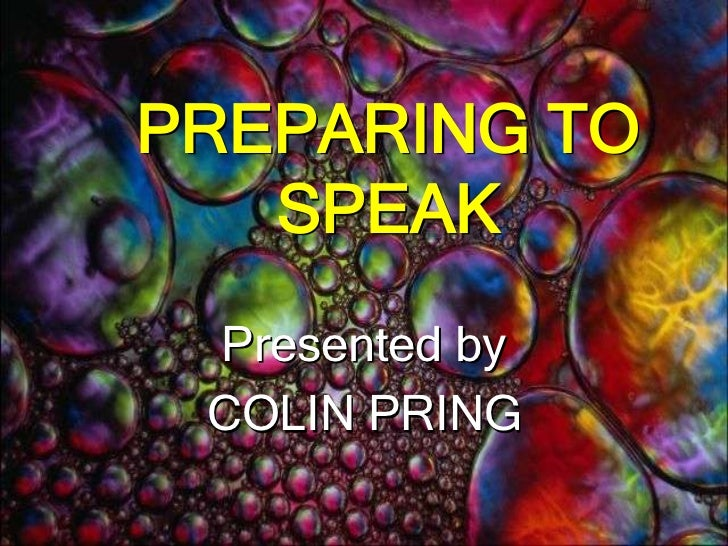 PREPARING TO SPEAK<br />Presented by <br />COLIN PRING<br />