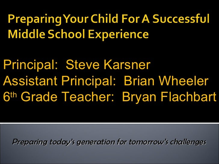 Preparing today's generation for tomorrow's challenges Principal:  Steve Karsner Assistant Principal:  Brian Wheeler 6 th ...
