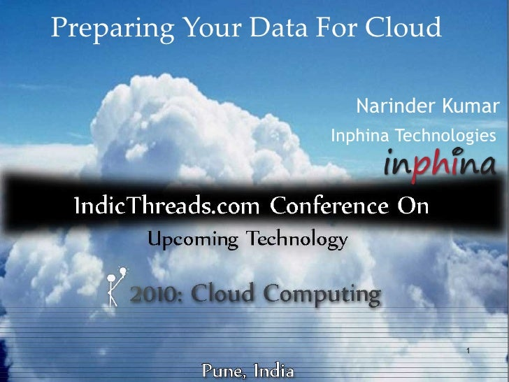 Preparing Your Data For Cloud                         Narinder Kumar                     Inphina Technologies             ...