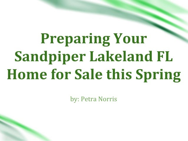 Spring time is here and it is the best time to sell your Sandpiper Lakeland FL home. Buyers are looking forward to this se...