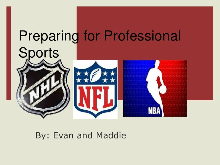 Preparing for Professional Sports<br />By: Evan and Maddie<br />