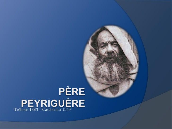 Père PEYRIGUÈRE<br />1883 - 1959<br />Trébons 1883 – Casablanca 1959<br />