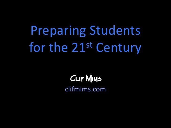 Preparing Studentsfor the 21st Century<br />clifmims.com <br />