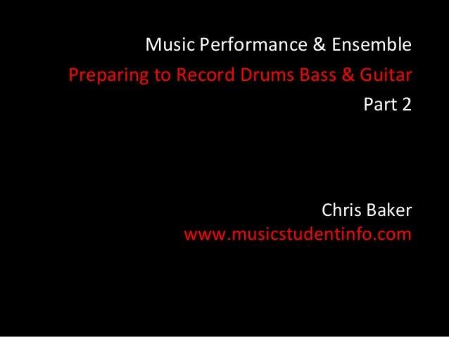 Music Performance & EnsemblePreparing to Record Drums Bass & Guitar                                 Part 2                ...