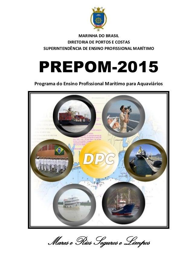 MARINHA DO BRASIL DIRETORIA DE PORTOS E COSTAS SUPERINTENDÊNCIA DE ENSINO PROFISSIONAL MARÍTIMO PREPOM-2015 Programa do En...