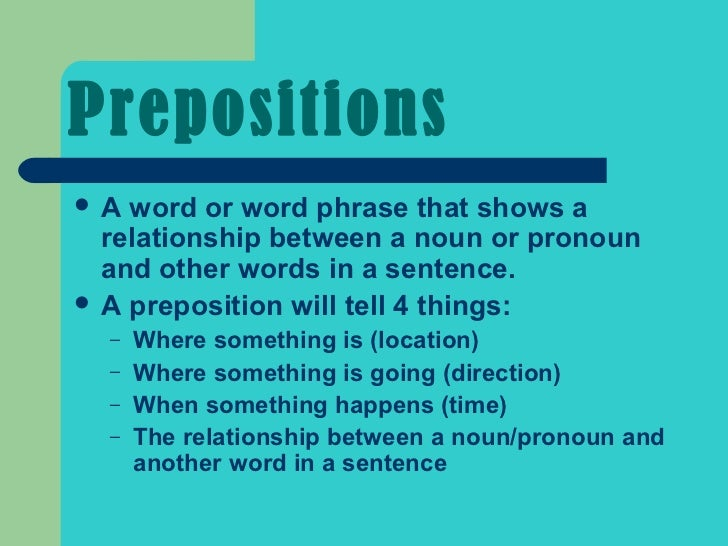 PrepositionsA  word or word phrase that shows a  relationship between a noun or pronoun  and other words in a sentence. ...