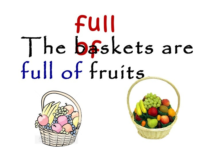full of The baskets are  full   of  fruits.