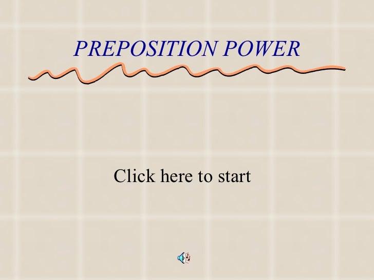 PREPOSITION POWER <ul><li>Click here to start </li></ul>