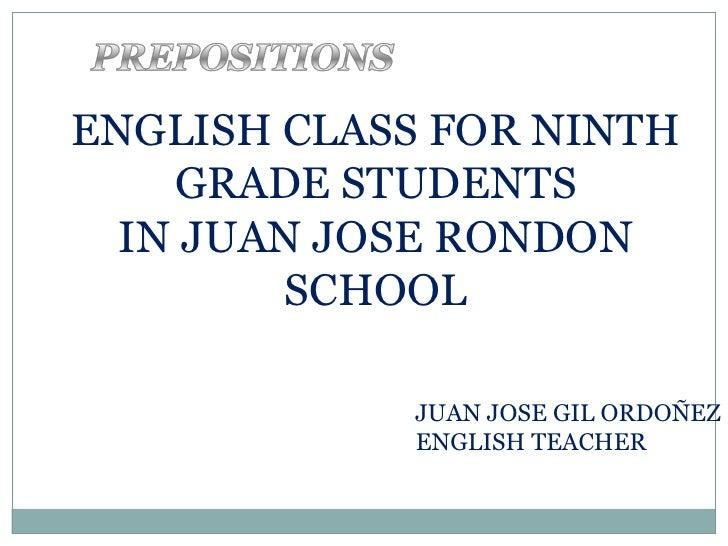 ENGLISH CLASS FOR NINTH GRADE STUDENTS IN JUAN JOSE RONDON SCHOOL JUAN JOSE GIL ORDOÑEZ ENGLISH TEACHER