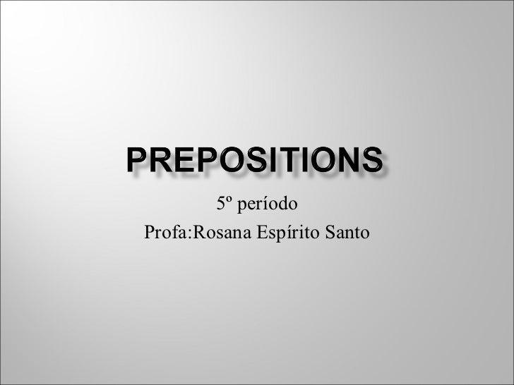5º período Profa:Rosana Espírito Santo