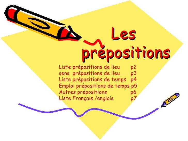 Les  prépositions Liste prépositions de lieu  p2 sens  prépositions de lieu  p3 Liste prépositions de temps  p4 Emploi pré...