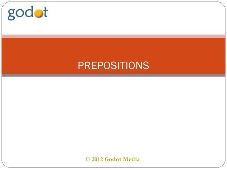 PREPOSITIONS © 2012 Godot Media