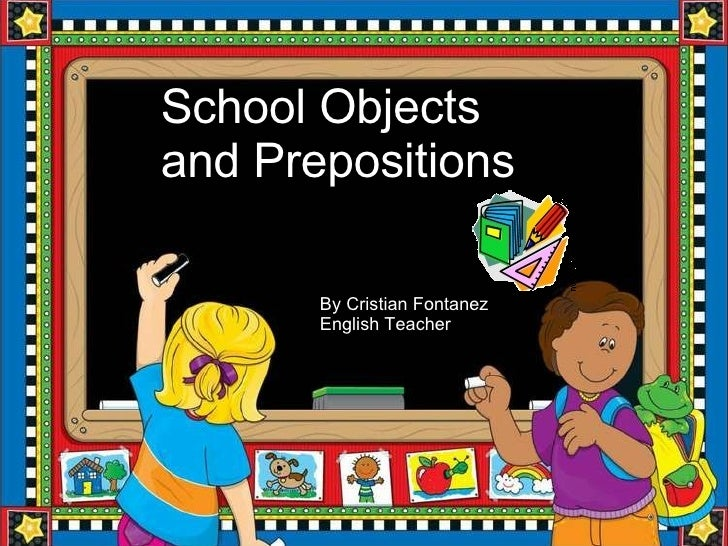School Objects and Prepositions By Cristian Fontanez English Teacher