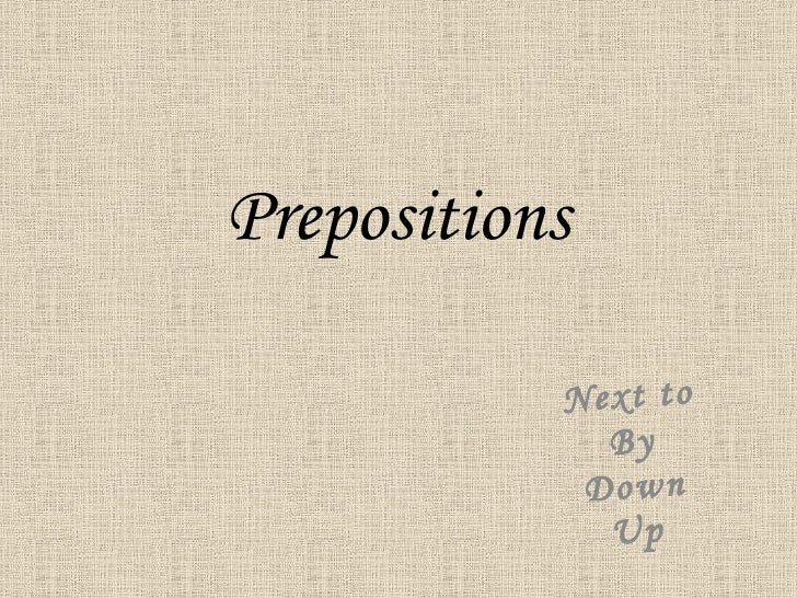 Prepositions Next to  By Down Up