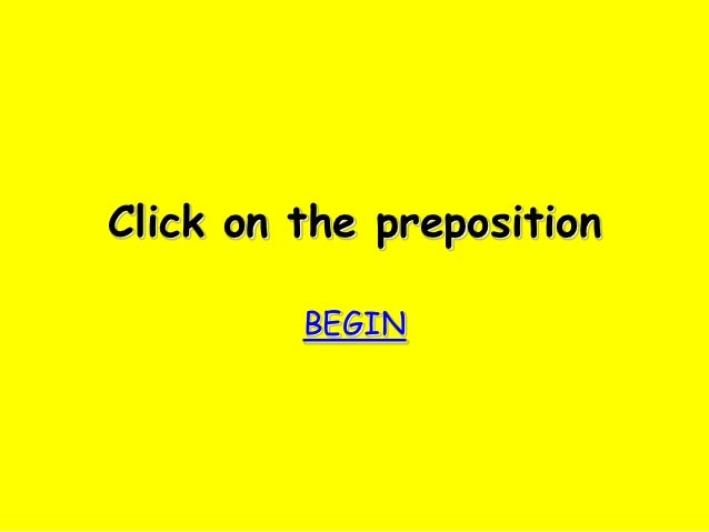 Click on the preposition         BEGIN