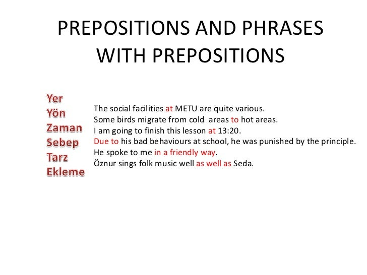 PREPOSITIONS AND PHRASES WITH PREPOSITIONS The social facilities  at  METU are quite various. Some birds migrate from cold...