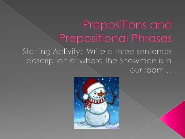  Prepositions are words that tell you the location of something in space, time, direction or possession. › What does that...