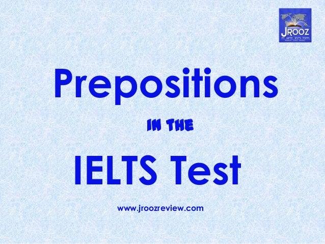 Prepositions in the IELTS Test www.jroozreview.com