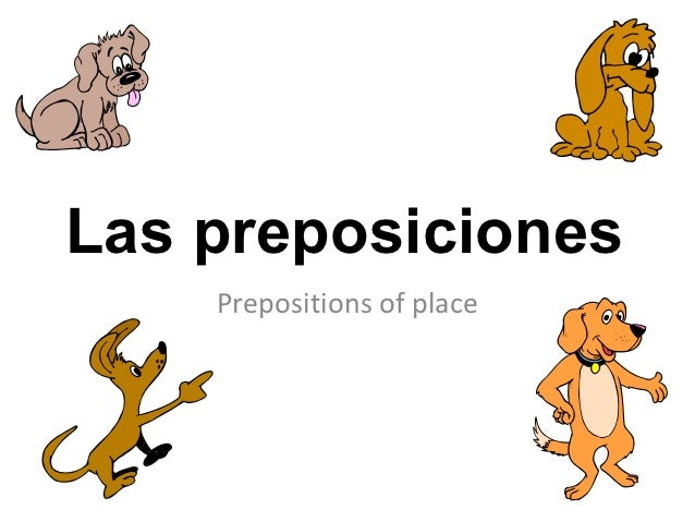 Las preposiciones    Prepositions of place