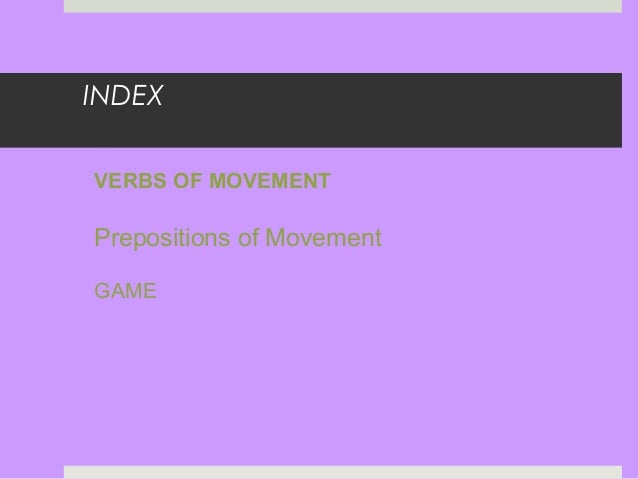 INDEX VERBS OF MOVEMENT Prepositions of Movement GAME