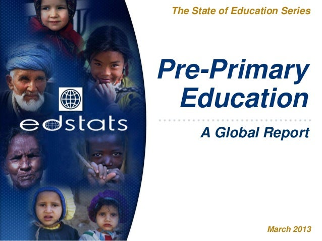 Pre-PrimaryEducationThe State of Education SeriesMarch 2013A Global Report
