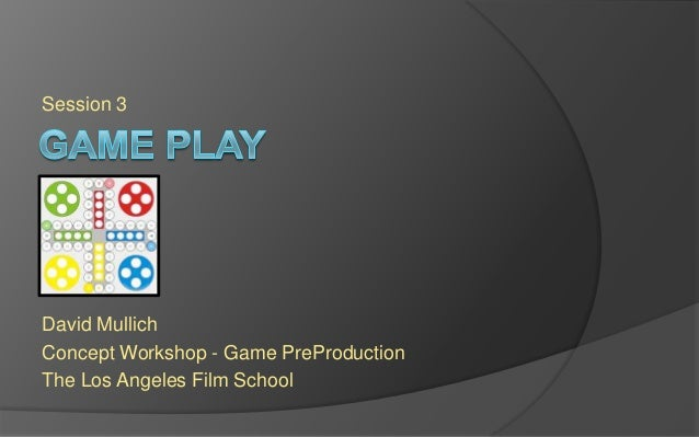 Session 3 David Mullich Concept Workshop - Game PreProduction The Los Angeles Film School