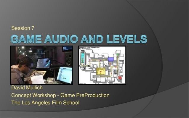 Session 7 David Mullich Concept Workshop - Game PreProduction The Los Angeles Film School
