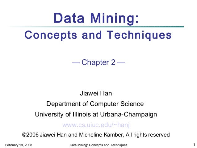 Data Mining: Concepts and Techniques — Chapter 2 —  Jiawei Han Department of Computer Science University of Illinois at Ur...