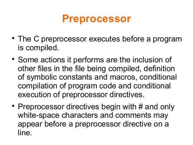 Preprocessor  The C preprocessor executes before a program is compiled.  Some actions it performs are the inclusion of o...