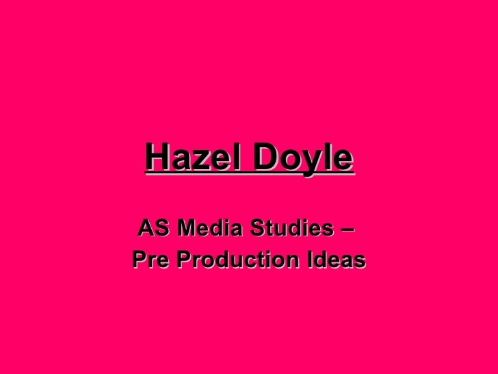 Hazel Doyle AS Media Studies –  Pre Production Ideas