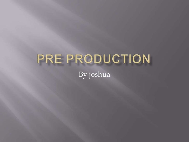 Pre production <br />By joshua<br />