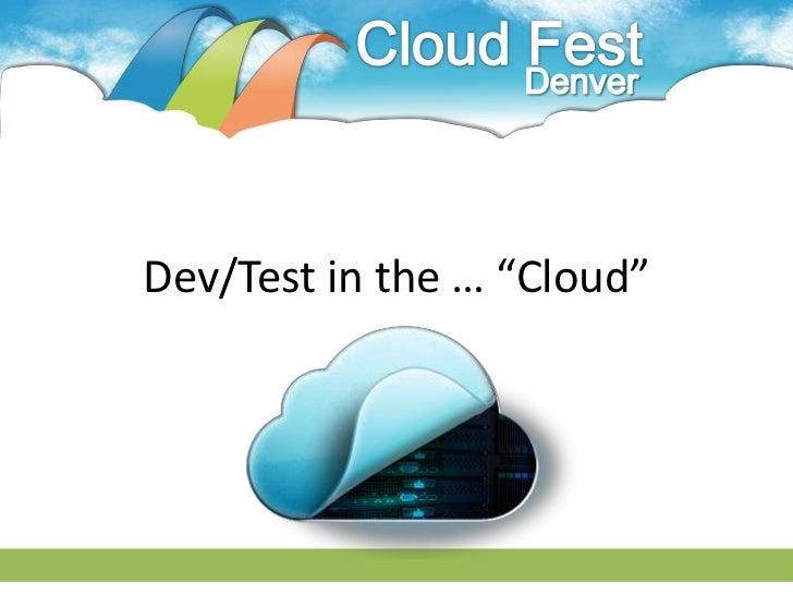 Dev/Test in the Cloud - F