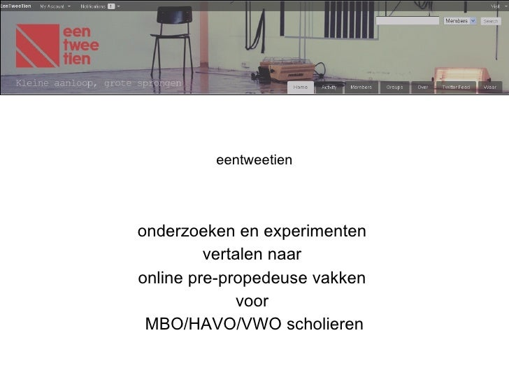 eentweetien onderzoeken en experimenten  vertalen naar  online pre-propedeuse vakken  voor  MBO/HAVO/VWO scholieren